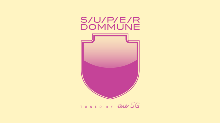 "SUPER DOMMUNE tuned by au5G Presents ""TOKYO REAL"""