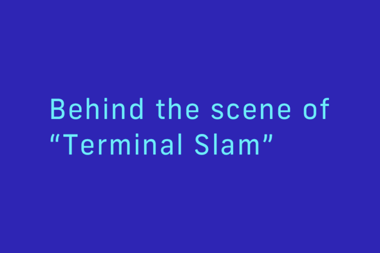 "Behind the scene of ""Terminal Slam"""